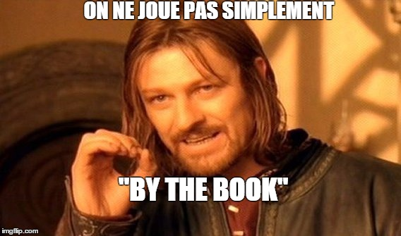 "Jouer ""by the book"" ?"